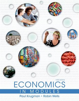 Economics in Modules - Krugman, Paul, and Wells, Robin, and Ray, Margaret, Professor
