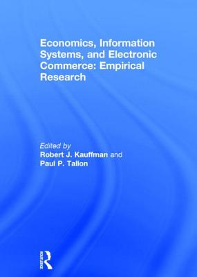 Economics, Information Systems, and Electronic Commerce: Empirical Research - Kauffman, Robert J, and Tallon, Paul P