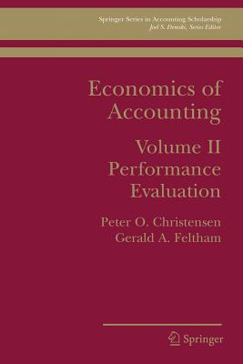 Economics of Accounting: Performance Evaluation - Christensen, Peter Ove, and Feltham, Gerald