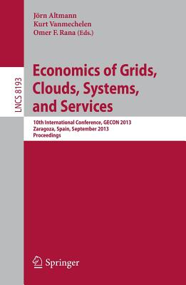 Economics of Grids, Clouds, Systems, and Services: 10th International Conference, Gecon 2013, Zaragoza, Spain, September 18-20, 2013, Proceedings - Altmann, Jorn (Editor)