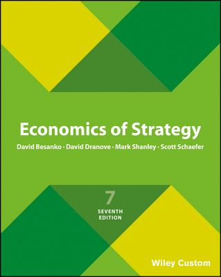 Economics of Strategy - Besanko, David, and Dranove, David, and Shanley, Mark