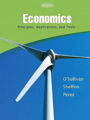 Economics: Principles, Applications, and Tools - O'Sullivan, Arthur, and Sheffrin, Steven M, and Perez, Stephen J