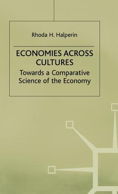 Economies across Cultures: Towards a Comparative Science of the Economy - Halperin, Rhoda H.