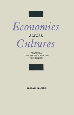 Economies Across Cultures: Towards a Comparative Science of the Economy - Halperin, Rhoda H