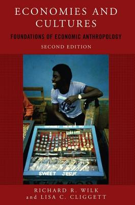 Economies and Cultures: Foundations of Economic Anthropology - Wilk, Richard R, and Cliggett, Lisa C