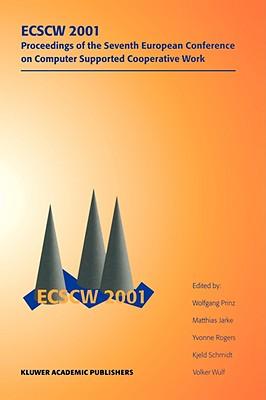 Ecscw 2001 - Prinz, Wolfgang (Editor), and Jarke, Matthias (Editor), and Rogers, Yvonne, Professor (Editor)