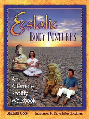 Ecstatic Body Postures: An Alternate Reality Workbook - Gore, Belinda