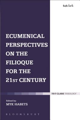 Ecumenical Perspectives on the Filioque for the 21st Century - Habets, Myk (Editor)
