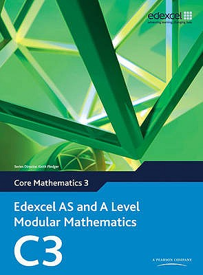 Edexcel AS and A Level Modular Mathematics Core Mathematics 3 C3 - Pledger, Keith