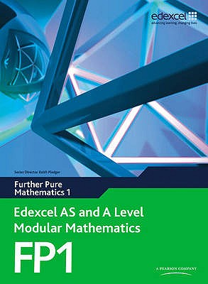 Edexcel AS and A Level Modular Mathematics Further Pure Mathematics 1 FP1: Edexcel's Own Course for the New GCE Specification - Pledger, Keith, and Wilkins, Dave