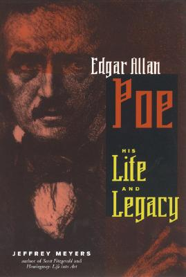 Edgar Allen Poe: His Life and Legacy - Meyers, Jeffrey