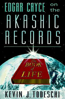 Edgar Cayce on the Akashic Records: The Book of Life - Todeschi, Kevin J