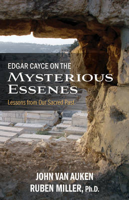 Edgar Cayce on the Mysterious Essenes: Lessons from Our Sacred Past - Van Auken, John, and Miller, Ruben