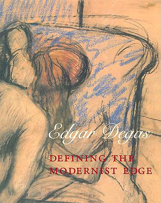 Edgar Degas: Defining the Modernist Edge - Gross, Jennifer R, Ms. (Editor), and Boorsch, Suzanne (Contributions by), and Casteras, Susan P, Dr. (Contributions by)