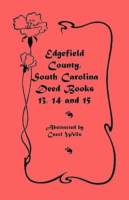 Edgefield County, South Carolina: Deed Books 13, 14, 15 - Wells, Carol