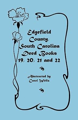 Edgefield County, South Carolina: Deed Books 19, 20, 21, & 22 - Wells, Carol