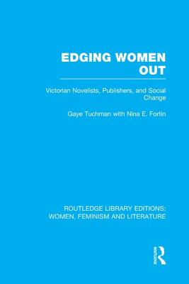 Edging Women Out: Victorian Novelists, Publishers and Social Change - Tuchman, Gaye