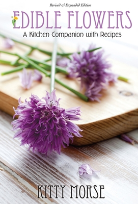 Edible Flowers: A Kitchen Companion - Morse, Kitty, and Stirnkorb, Amy (Editor)
