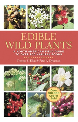 Edible Wild Plants: A North American Field Guide to Over 200 Natural Foods - Elias, Thomas, and Dykeman, Peter