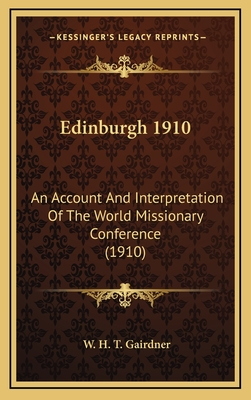 Edinburgh 1910: An Account and Interpretation of the World Missionary Conference (1910) - Gairdner, W H T