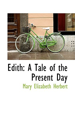 Edith: A Tale of the Present Day - Herbert, Mary Elizabeth