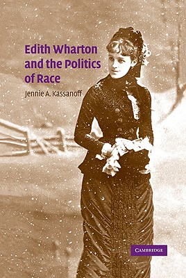 Edith Wharton and the Politics of Race - Kassanoff, Jennie A