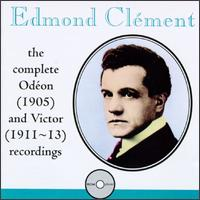 Edmond Clément: The Complete Odéon (1905) and Victor (1911-13) Recordings - Edmond Clement (tenor); Frank La Forge (piano); Geraldine Farrar (soprano); Marcel Journet (bass)
