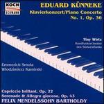 Eduard Künneke: Piano Concerto No. 1; Felix Mendelssohn Bartholdy: Capriccio brillant Op 22; Serenade Op 43