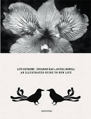 Eduardo Kac & Avital Ronell: Life Extreme: An Illustrated Guide to the New Life - Kac, Eduardo, and Ronell, Avital, Professor (Contributions by), and Riviere, Daniele (Editor)