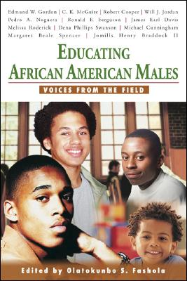 Educating African American Males: Voices from the Field - Fashola, Olatokunbo S, Dr.