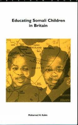 Educating Somali Children in Britain: Needs, Concerns and Complexities - Kahin, Mohamed H