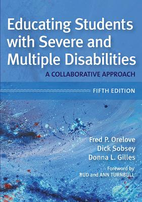 Educating Students with Severe and Multiple Disabilities - Orelove, Fred P (Editor), and Sobsey, Dick, Ed (Editor), and Gilles, Donna L, Ed (Editor)
