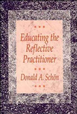 Educating the Reflective Practitioner: Toward a New Design for Teaching and Learning in the Professions - Schon, Donald A, and Schan, Donald A