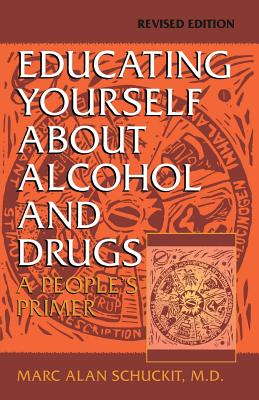 Educating Yourself about Alcohol and Drugs: A People's Primer, Revised Edition - Schuckit, Marc Alan, M.D.