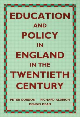 Education and Policy in England in the Twentieth Century - Gordon, Peter, and Aldrich, Richard J, and Dean, Dennis