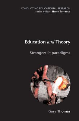 Education and Theory: Strangers in Paradigms - Thomas, Gary