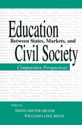 Education Between State, Markets, and Civil Society: Comparative Perspectives - Meyer, Heinz-Dieter (Editor), and Boyd, William Lowe (Editor)