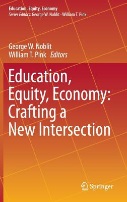 Education, Equity, Economy: Crafting a New Intersection - Noblit, George W, Ph.D. (Editor)