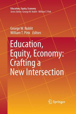 Education, Equity, Economy: Crafting a New Intersection - Noblit, George W, Ph.D. (Editor), and Pink, William T (Editor)