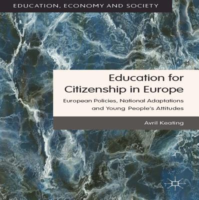 Education for Citizenship in Europe: European Policies, National Adaptations and Young People's Attitudes - Keating, Avril