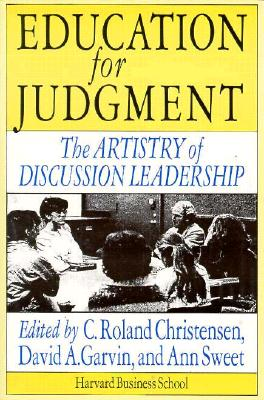 Education for Judgment: The Artistry of Discussion Leadership - Christensen, C Roland, and Garvin, David A, and Sweet, Ann (Editor)