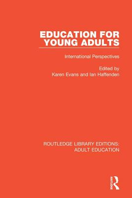 Education for Young Adults: International Perspectives - Evans, Karen (Editor), and Haffenden, Ian (Editor)
