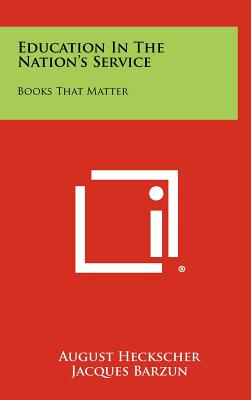 Education in the Nation's Service: Books That Matter - Heckscher, August (Introduction by)