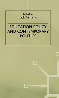 Education Policy and Contemporary Politics - Demaine, Jack (Editor)