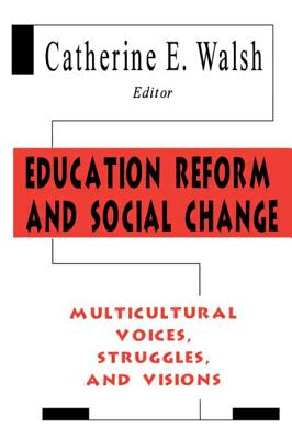 Education Reform and Social Change: Multicultural Voices, Struggles, and Visions - Walsh, Catherine E (Editor)