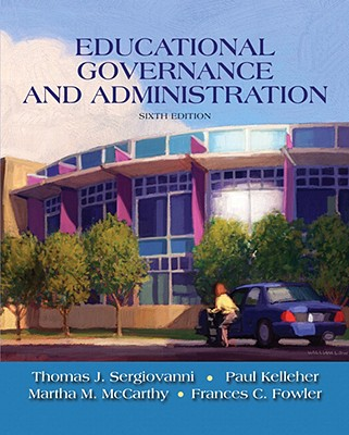 Educational Governance and Administration - Sergiovanni, Thomas, and Kelleher, Paul, and McCarthy, Martha