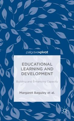 Educational Learning and Development: Building and Enhancing Capacity - Baguley, Margaret