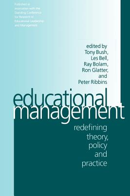 Educational Management: Redefining Theory, Policy and Practice - Bush, Tony (Editor), and Bell, Les, Professor (Editor), and Bolam, Jane (Editor)