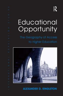 Educational Opportunity: The Geography of Access to Higher Education - Singleton, Alexander D.