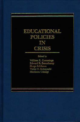 Educational Policies in Crisis: Japanese and American Perspectives - Cummings, William
